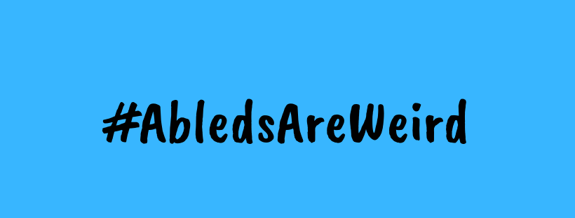 "The Twitter hashtag #AblesAreWeird highlights the strange things that people do and say to people with disabilities. Image: text that says ""AbledsAreWeird"" appears against a solid blue background."